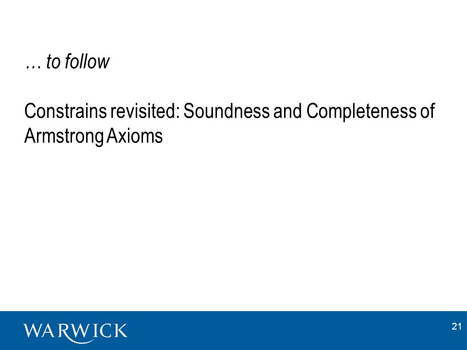 21 … to follow Constrains revisited: Soundness and Completeness of Armstrong Axioms