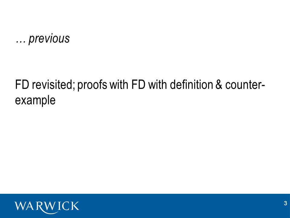 3 … previous FD revisited; proofs with FD with definition & counter- example