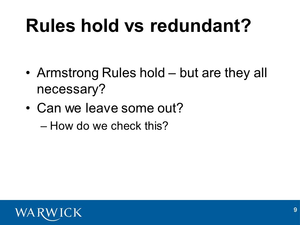 9 Rules hold vs redundant. Armstrong Rules hold – but are they all necessary.