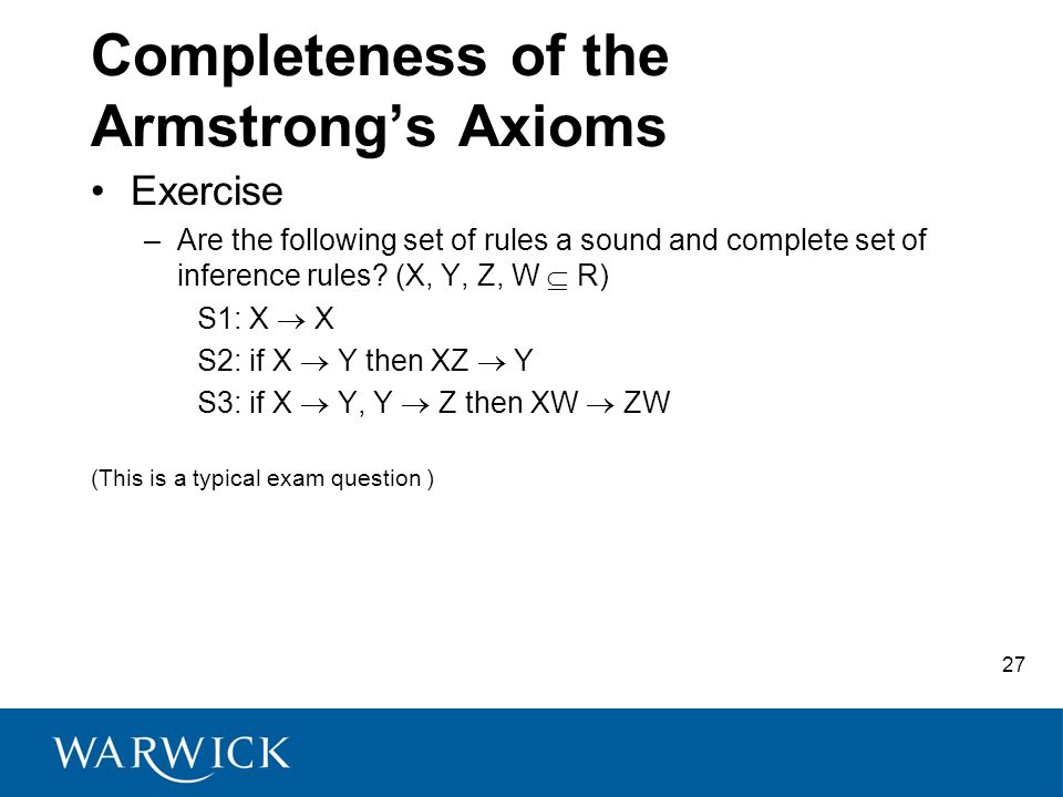 Completeness of the Armstrongs Axioms Exercise –Are the following set of rules a sound and complete set of inference rules.