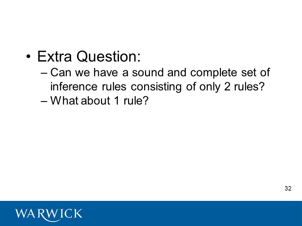 Extra Question: –Can we have a sound and complete set of inference rules consisting of only 2 rules.