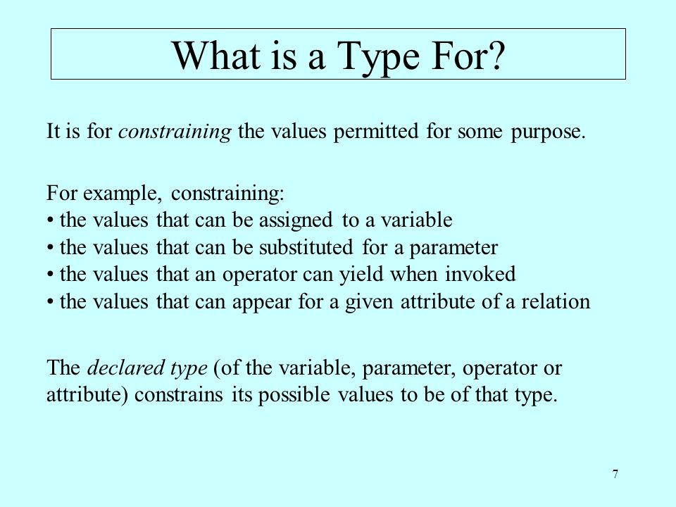 7 What is a Type For. It is for constraining the values permitted for some purpose.