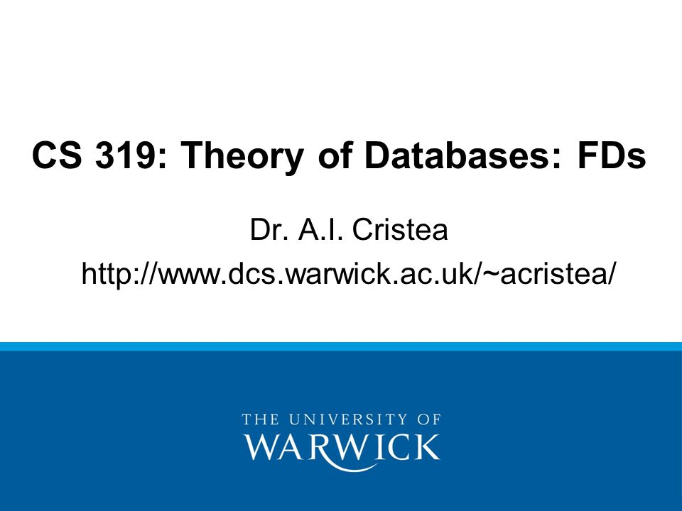 Dr. A.I. Cristea   CS 319: Theory of Databases: FDs