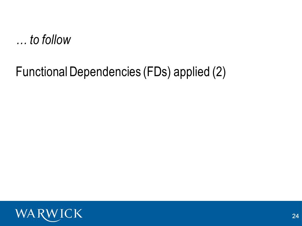 24 … to follow Functional Dependencies (FDs) applied (2)