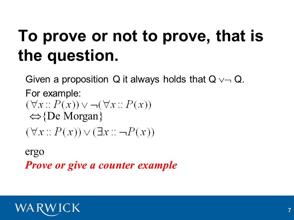 7 To prove or not to prove, that is the question. Given a proposition Q it always holds that Q Q.