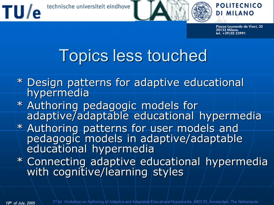 19 th of July, 2005 3 rd Int. Workshop on Authoring of Adaptive and Adaptable Educational Hypermedia, AIED05, Amsterdam, The Netherlands Topics less t
