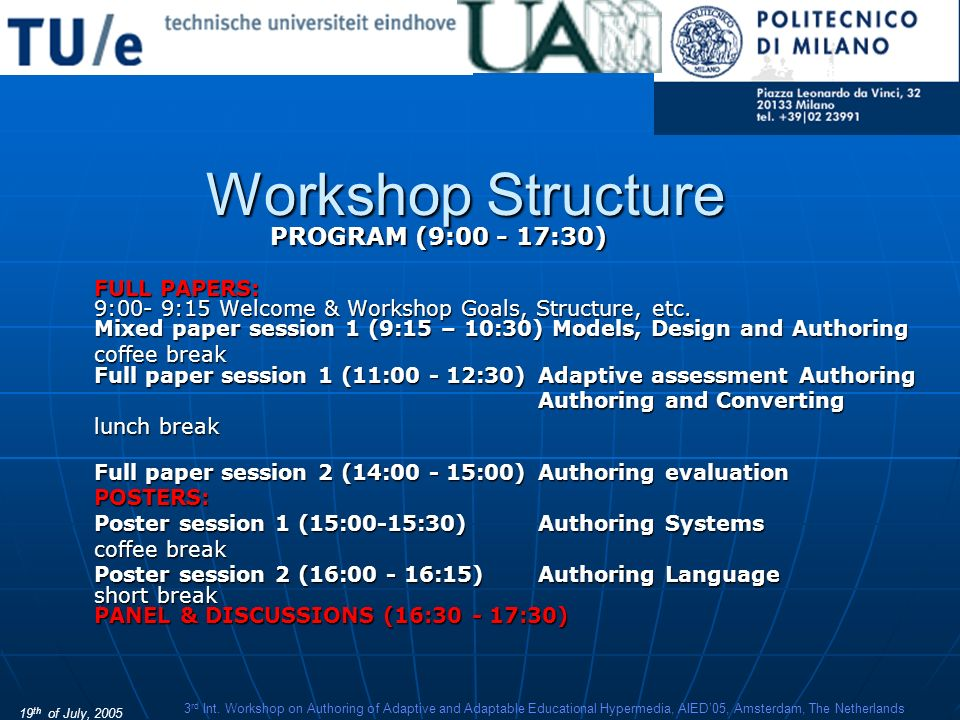 19 th of July, 2005 3 rd Int. Workshop on Authoring of Adaptive and Adaptable Educational Hypermedia, AIED05, Amsterdam, The Netherlands Workshop Stru