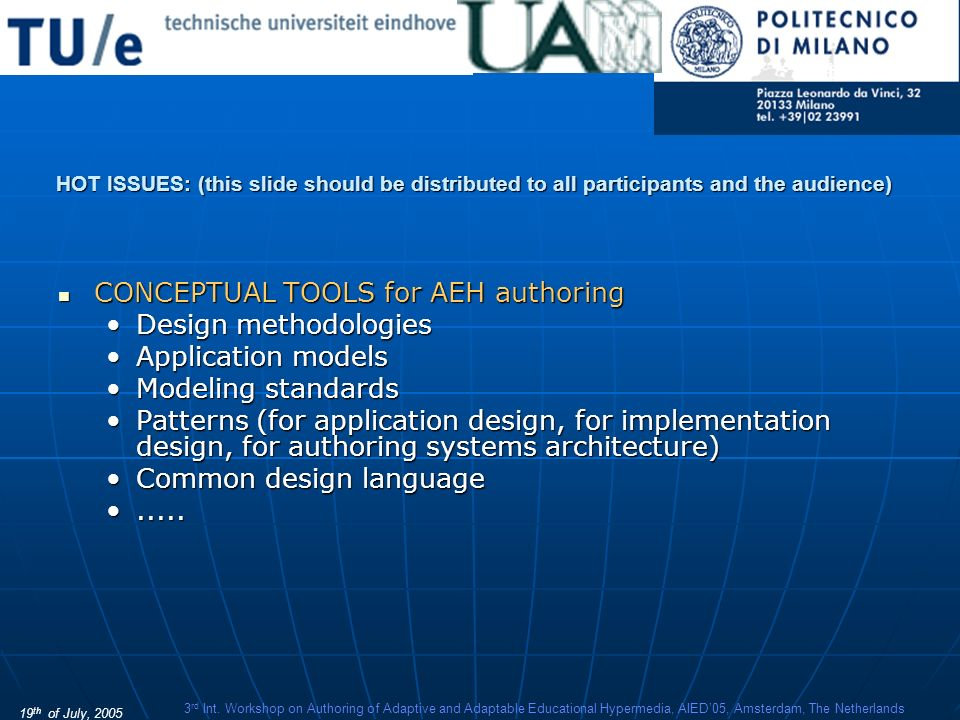 19 th of July, 2005 3 rd Int. Workshop on Authoring of Adaptive and Adaptable Educational Hypermedia, AIED05, Amsterdam, The Netherlands HOT ISSUES: (