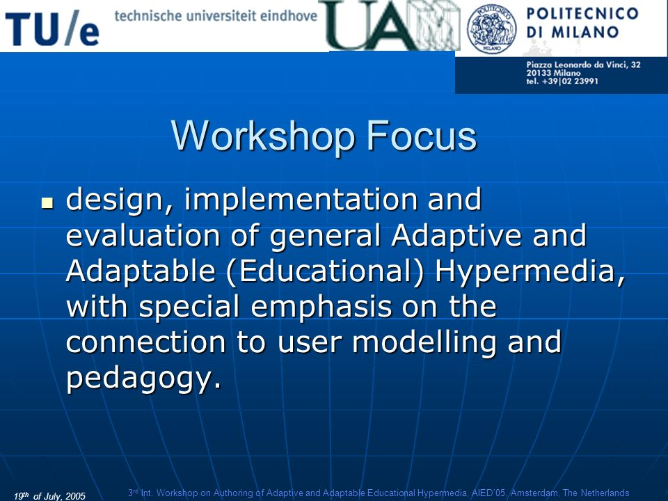 19 th of July, 2005 3 rd Int. Workshop on Authoring of Adaptive and Adaptable Educational Hypermedia, AIED05, Amsterdam, The Netherlands Workshop Focu