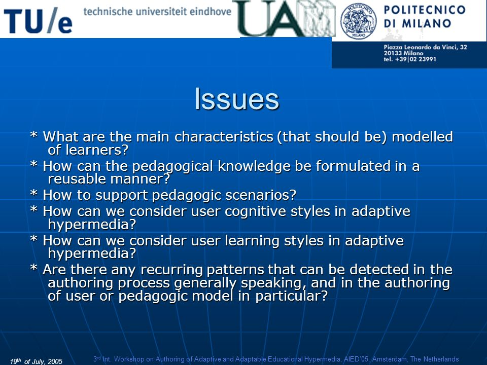 19 th of July, 2005 3 rd Int. Workshop on Authoring of Adaptive and Adaptable Educational Hypermedia, AIED05, Amsterdam, The Netherlands Issues * What