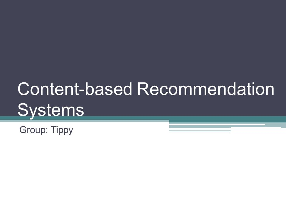 Content-based Recommendation Systems Group: Tippy