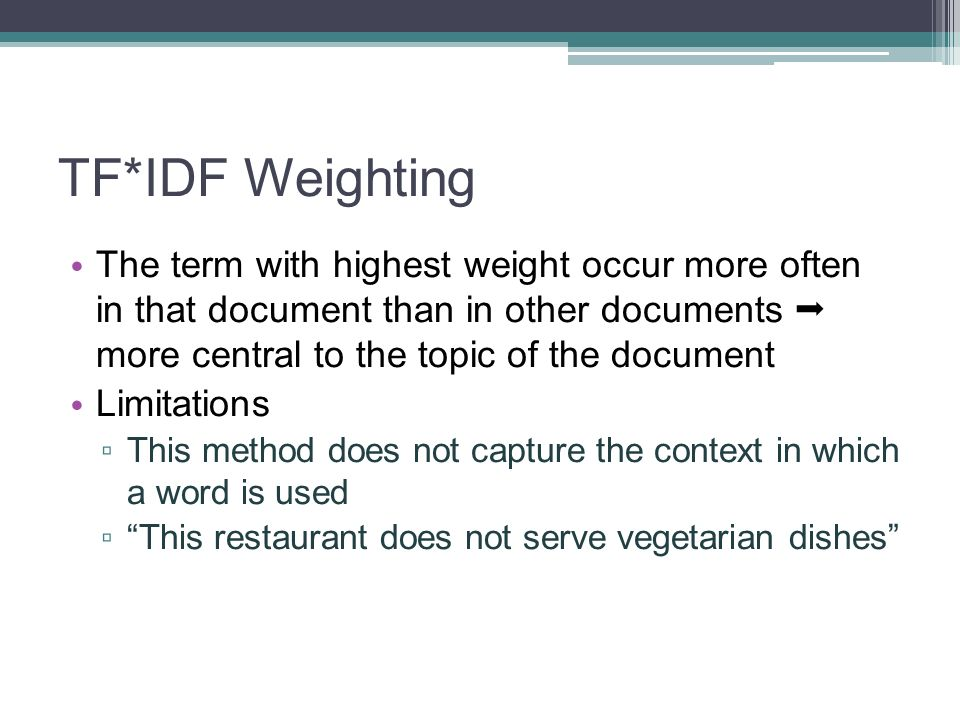 TF*IDF Weighting The term with highest weight occur more often in that document than in other documents more central to the topic of the document Limi