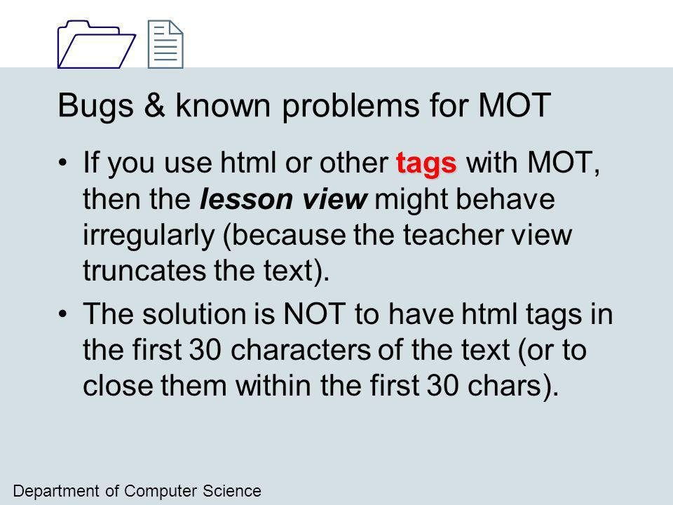 1212 Department of Computer Science Bugs & known problems for MOT tagsIf you use html or other tags with MOT, then the lesson view might behave irregularly (because the teacher view truncates the text).