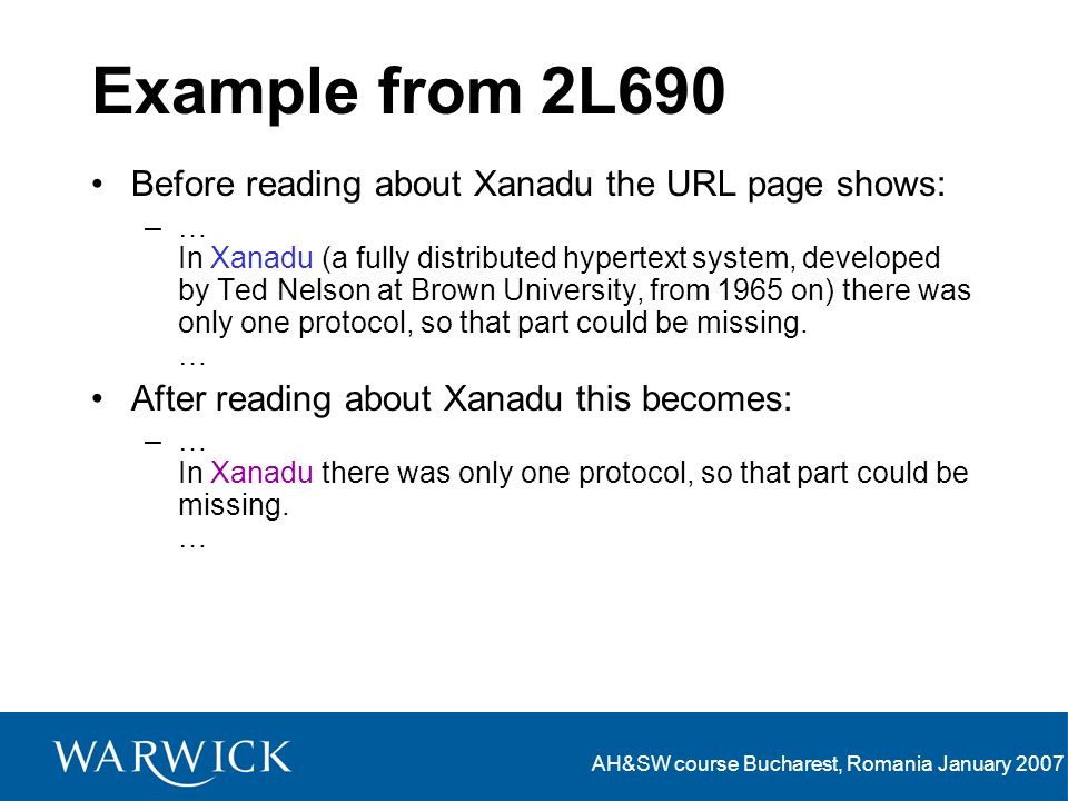 AH&SW course Bucharest, Romania January 2007 Example from 2L690 Before reading about Xanadu the URL page shows: –… In Xanadu (a fully distributed hype