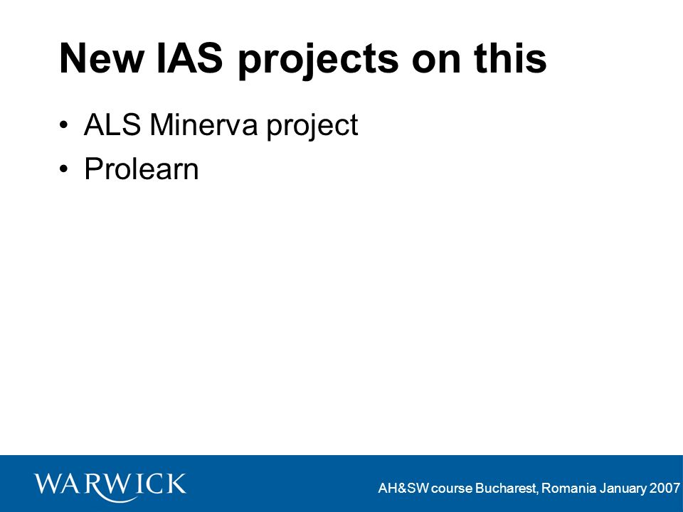 AH&SW course Bucharest, Romania January 2007 New IAS projects on this ALS Minerva project Prolearn