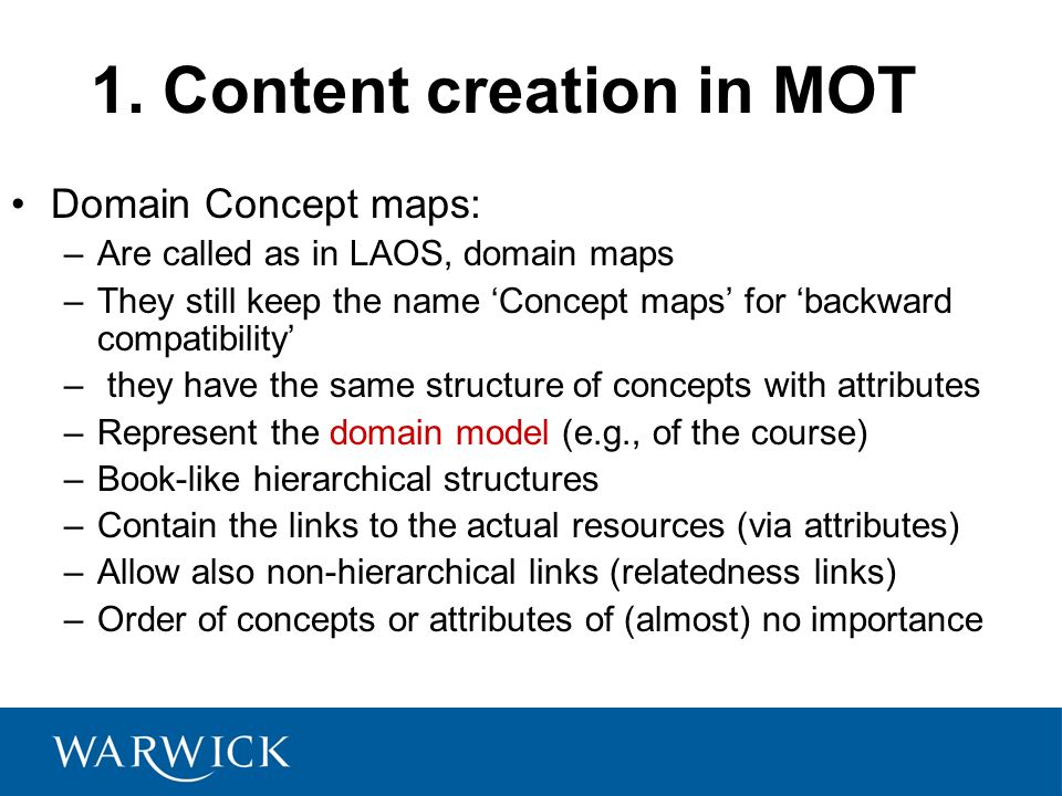 1. Content creation in MOT Domain Concept maps: –Are called as in LAOS, domain maps –They still keep the name Concept maps for backward compatibility