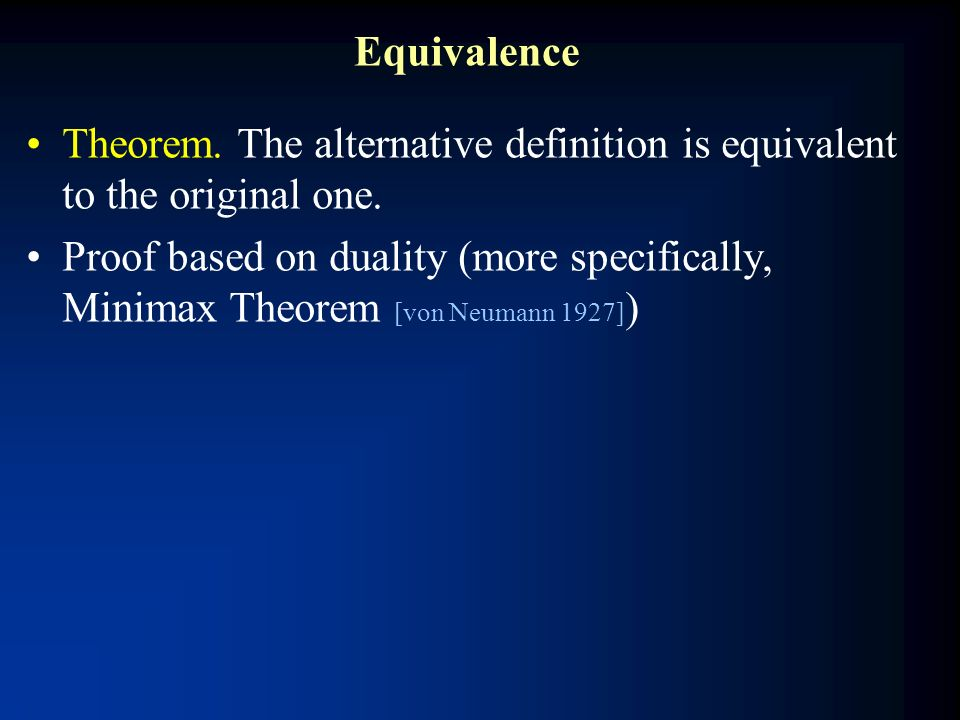 Equivalence Theorem. The alternative definition is equivalent to the original one. Proof based on duality (more specifically, Minimax Theorem [von Neu