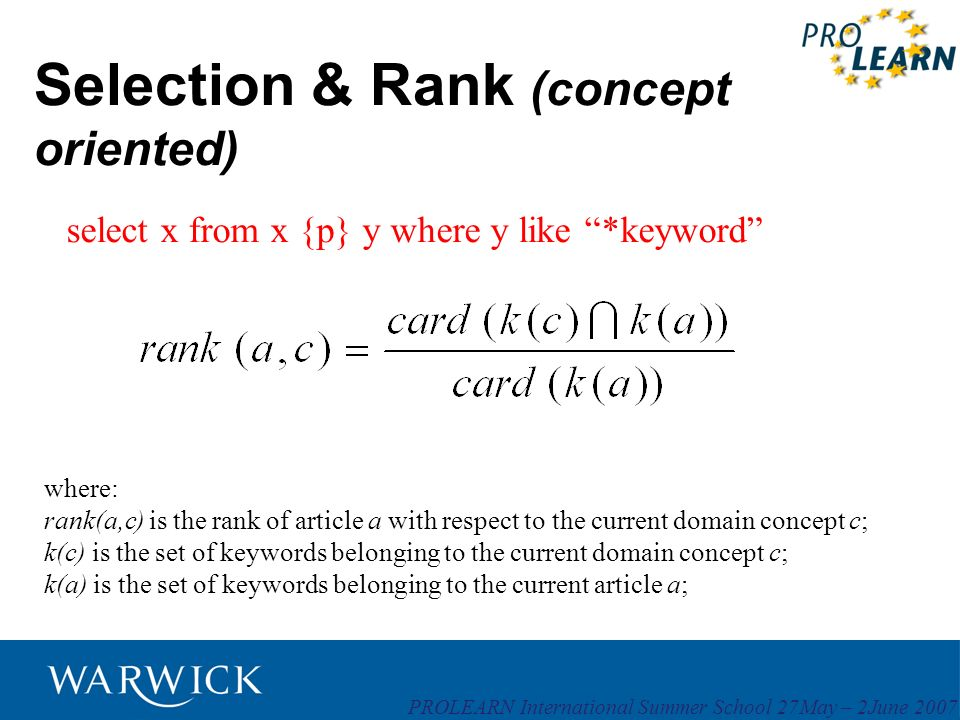 PROLEARN International Summer School 27May – 2June 2007 Selection & Rank (concept oriented) where: rank(a,c) is the rank of article a with respect to