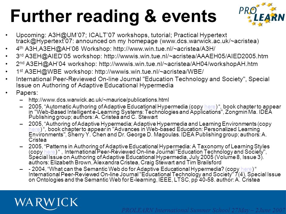 PROLEARN International Summer School 27May – 2June 2007 Further reading & events Upcoming: A3H@UM07; ICALT07 workshops, tutorial; Practical Hypertext