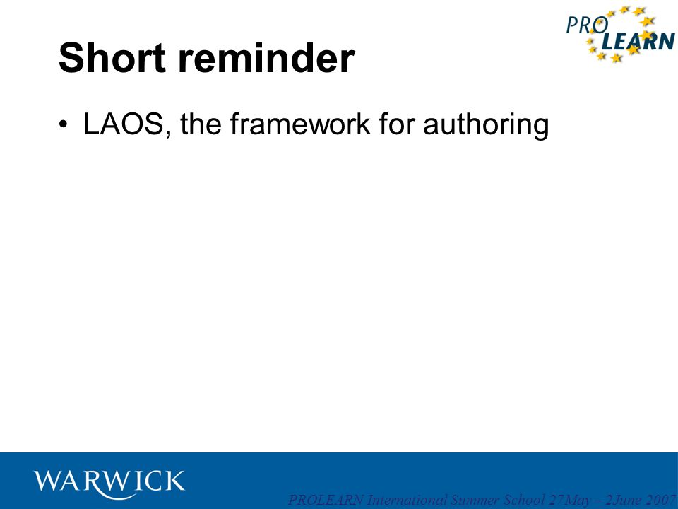 PROLEARN International Summer School 27May – 2June 2007 Short reminder LAOS, the framework for authoring