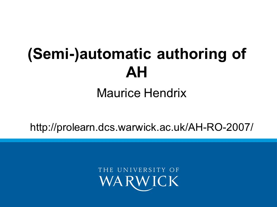 Maurice Hendrix http://prolearn.dcs.warwick.ac.uk/AH-RO-2007/ (Semi-)automatic authoring of AH