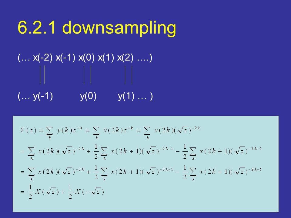 6.2.1 downsampling (… x(-2) x(-1) x(0) x(1) x(2) ….) (… y(-1) y(0) y(1) … )