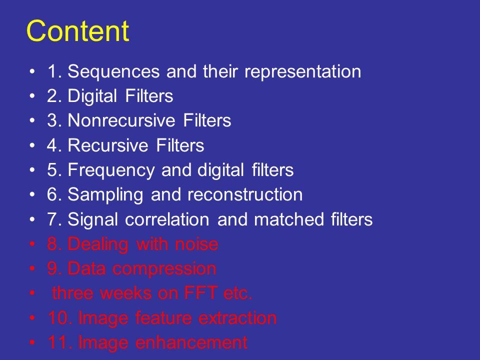 Content 1. Sequences and their representation 2. Digital Filters 3. Nonrecursive Filters 4. Recursive Filters 5. Frequency and digital filters 6. Samp