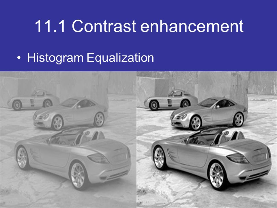 11.1 Contrast enhancement Histogram Equalization Note how the image is extremely grey; it lacks detail since the