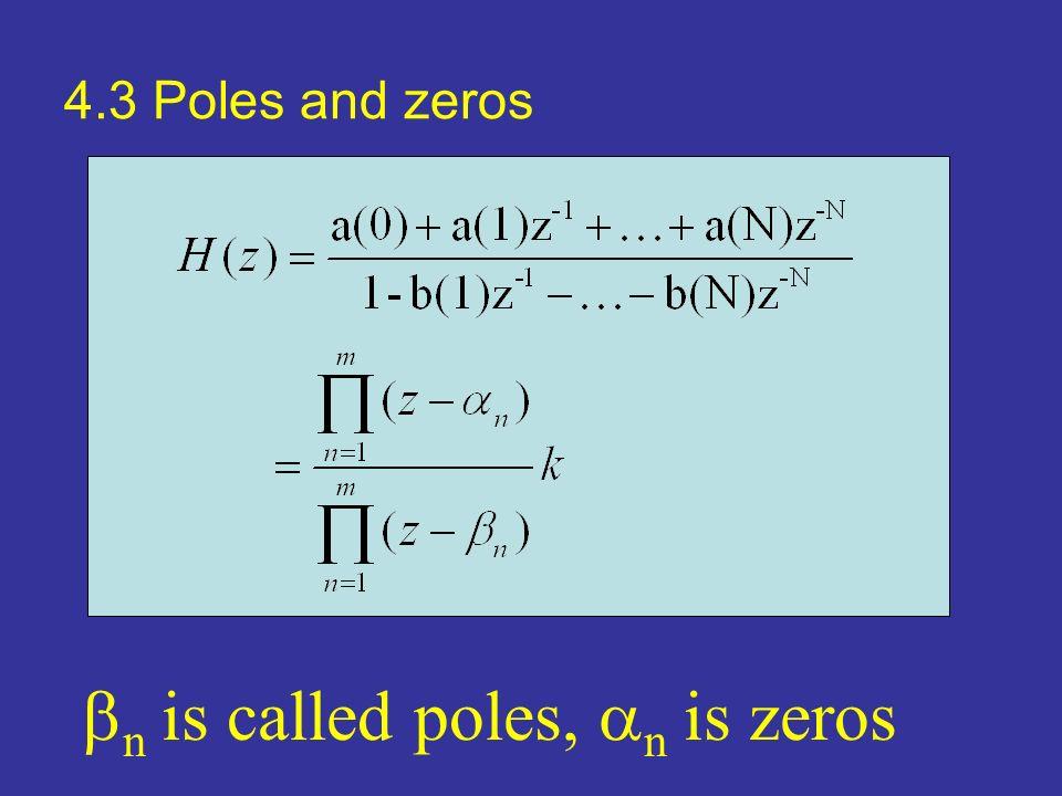 4.3 Poles and zeros n is called poles, n is zeros