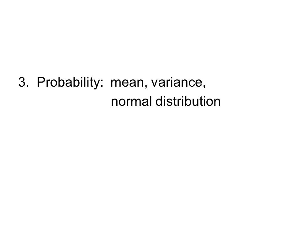 3. Probability: mean, variance, normal distribution