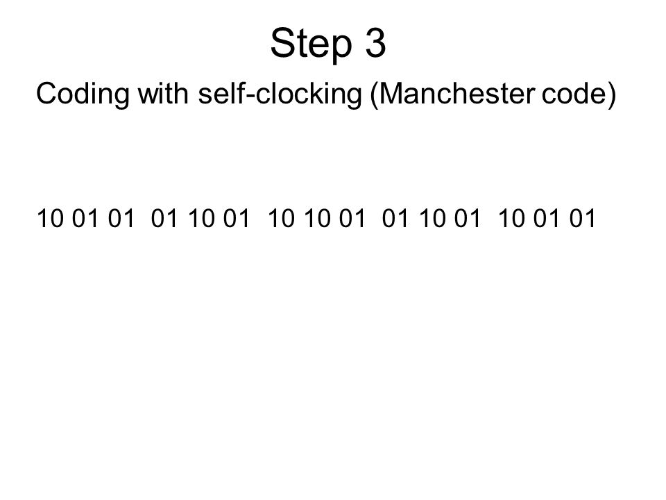 Step 3 Coding with self-clocking (Manchester code) 10 01 01 01 10 01 10 10 01 01 10 01 10 01 01