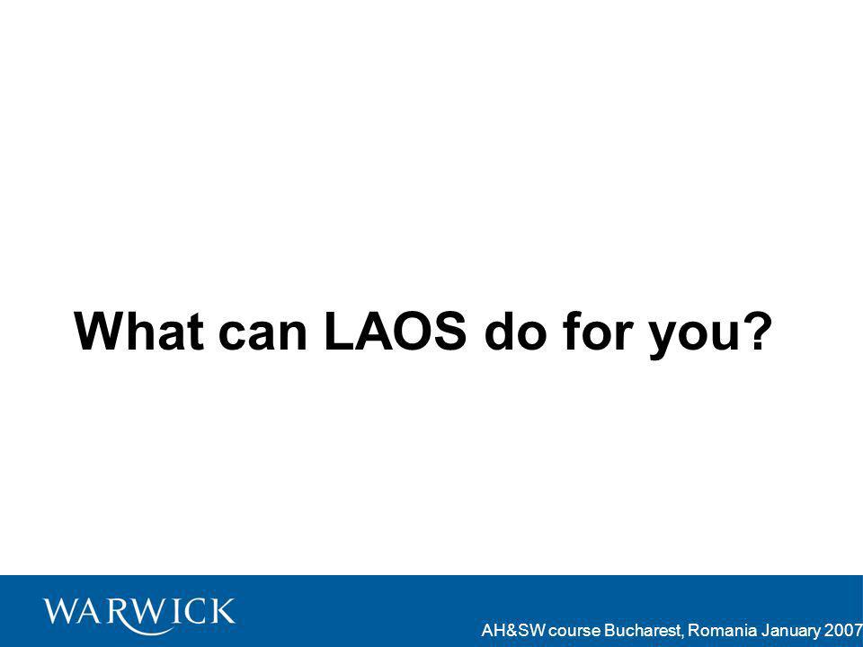 AH&SW course Bucharest, Romania January 2007 What can LAOS do for you?