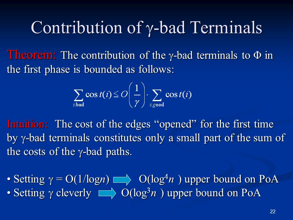22 Contribution of -bad Terminals Theorem: The contribution of the -bad terminals to Φ in the first phase is bounded as follows: Intuition: The cost o