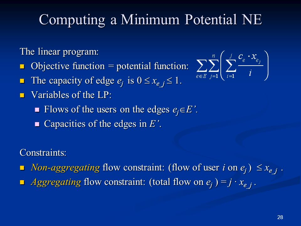 28 Computing a Minimum Potential NE The linear program: Objective function = potential function: Objective function = potential function: The capacity