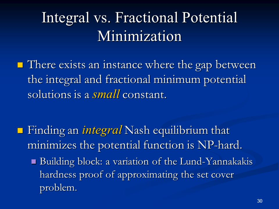 30 Integral vs. Fractional Potential Minimization There exists an instance where the gap between the integral and fractional minimum potential solutio