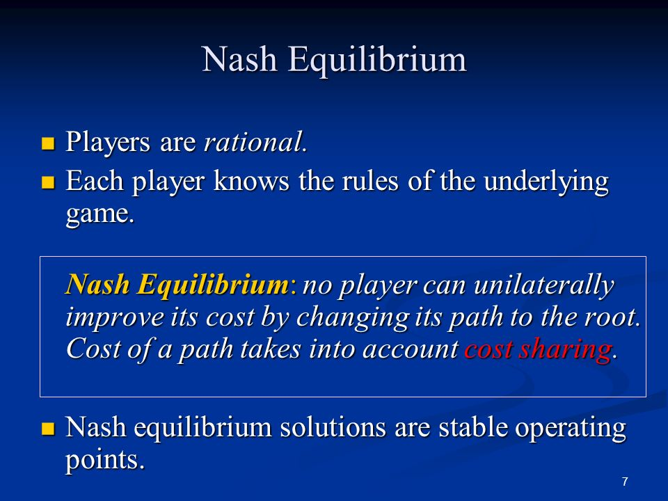 7 Nash Equilibrium Players are rational. Players are rational. Each player knows the rules of the underlying game. Each player knows the rules of the