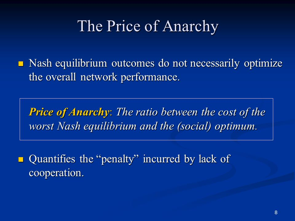 8 The Price of Anarchy Nash equilibrium outcomes do not necessarily optimize the overall network performance. Nash equilibrium outcomes do not necessa
