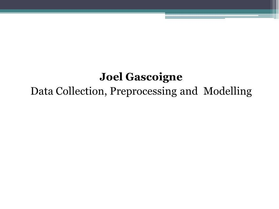 Joel Gascoigne Data Collection, Preprocessing and Modelling