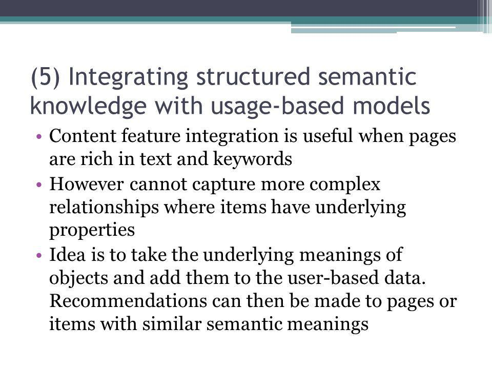 (5) Integrating structured semantic knowledge with usage-based models Content feature integration is useful when pages are rich in text and keywords H