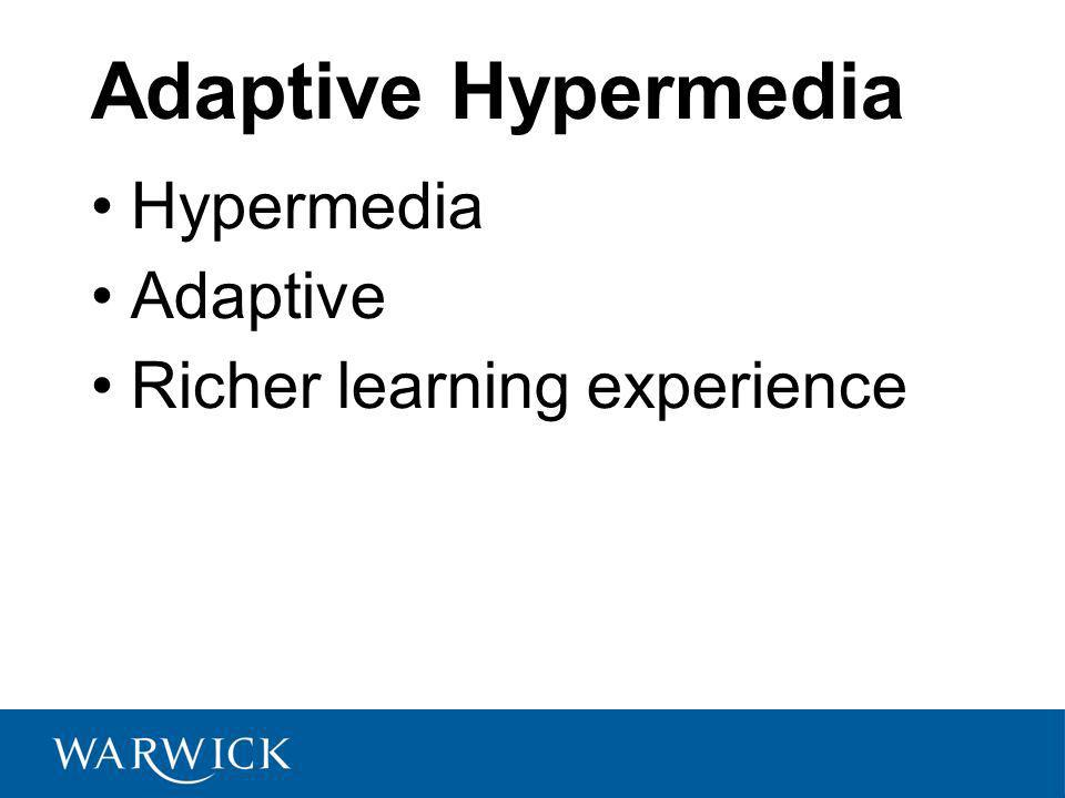 Adaptive Hypermedia Hypermedia Adaptive Richer learning experience