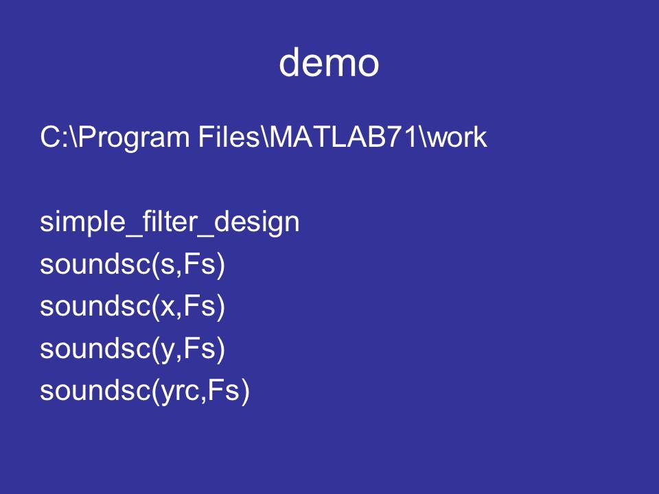 demo C:\Program Files\MATLAB71\work simple_filter_design soundsc(s,Fs) soundsc(x,Fs) soundsc(y,Fs) soundsc(yrc,Fs)