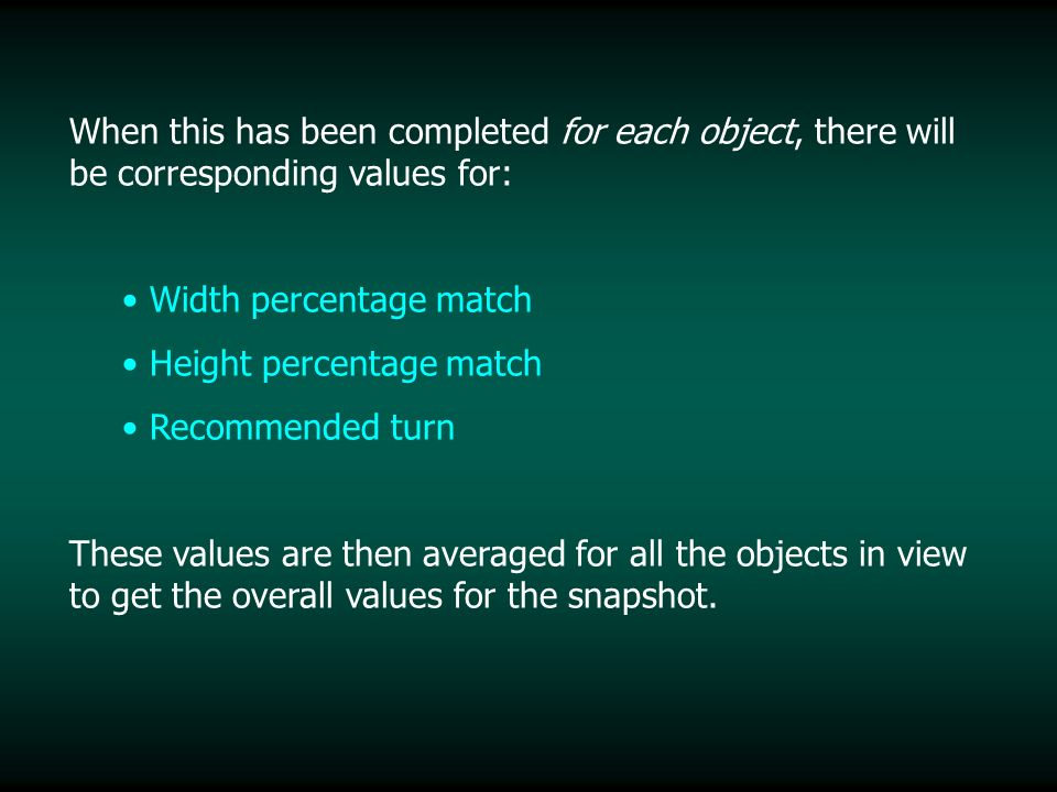 When this has been completed for each object, there will be corresponding values for: Width percentage match Height percentage match Recommended turn