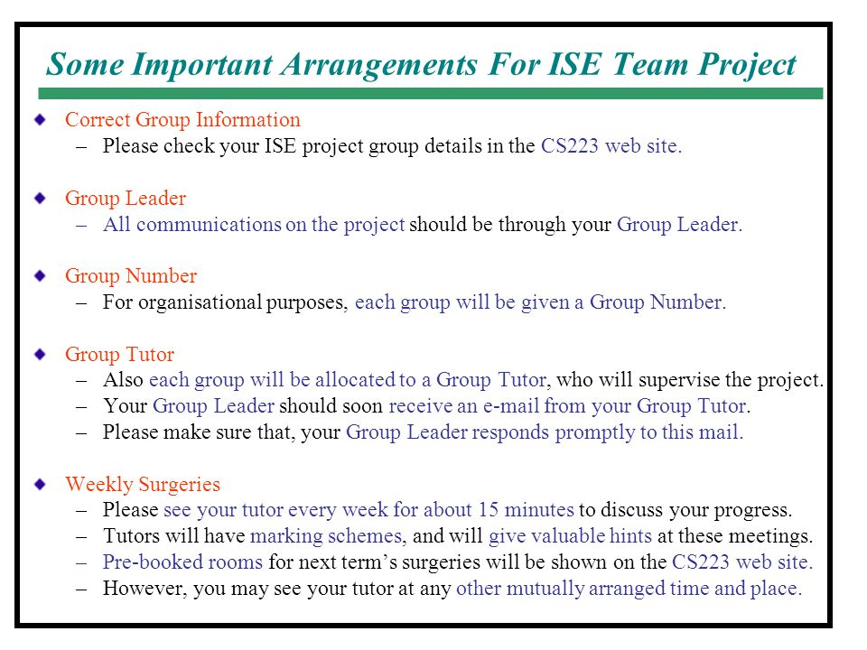Some Important Arrangements For ISE Team Project Correct Group Information –Please check your ISE project group details in the CS223 web site.