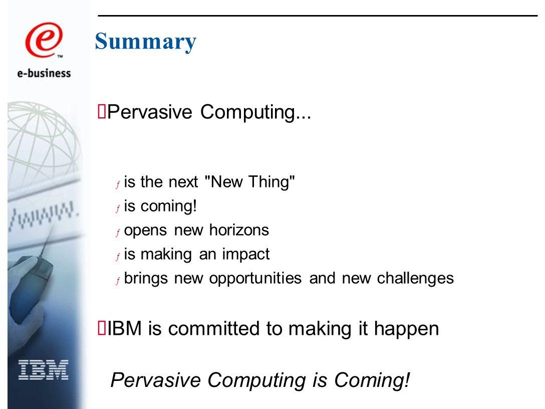 Pervasive Computing is Coming. Summary Pervasive Computing...