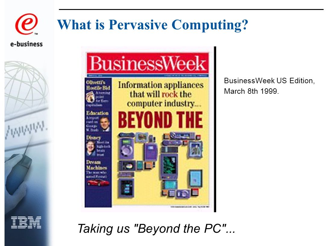 What is Pervasive Computing Taking us Beyond the PC ... BusinessWeek US Edition, March 8th 1999.
