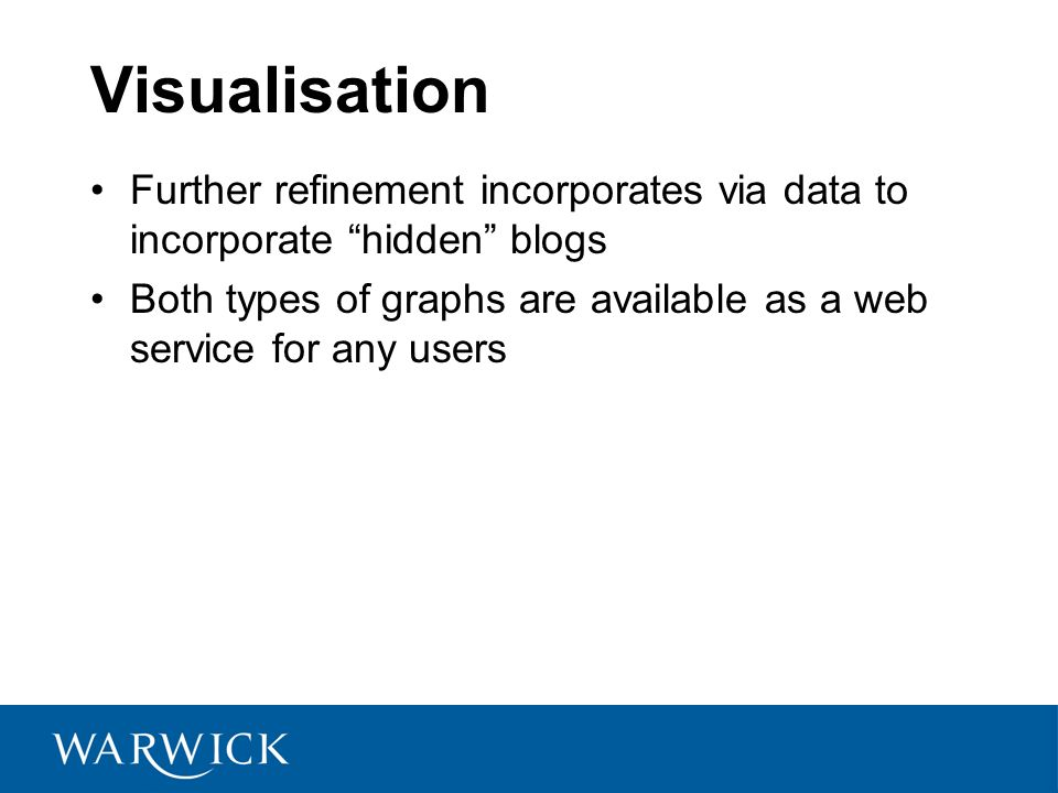 Visualisation Further refinement incorporates via data to incorporate hidden blogs Both types of graphs are available as a web service for any users