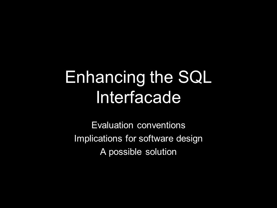 Enhancing the SQL Interfacade Evaluation conventions Implications for software design A possible solution