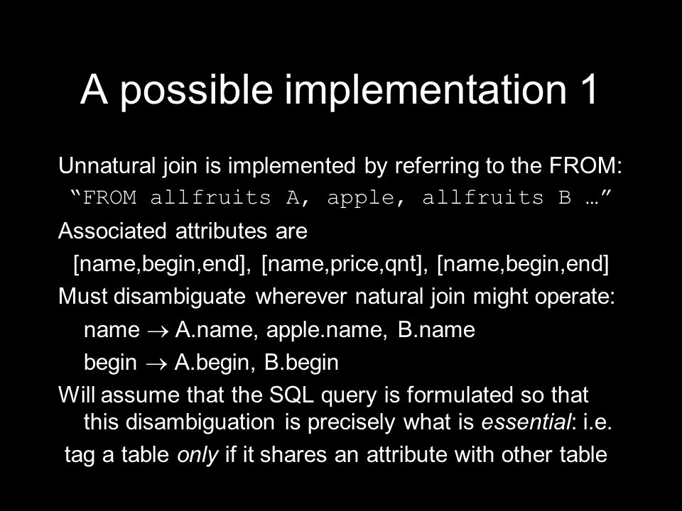 A possible implementation 1 Unnatural join is implemented by referring to the FROM: FROM allfruits A, apple, allfruits B … Associated attributes are [