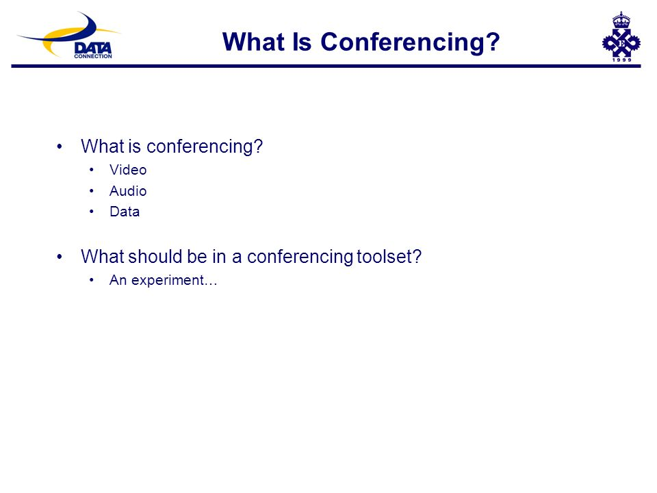 What Is Conferencing? What is conferencing? Video Audio Data What should be in a conferencing toolset? An experiment…