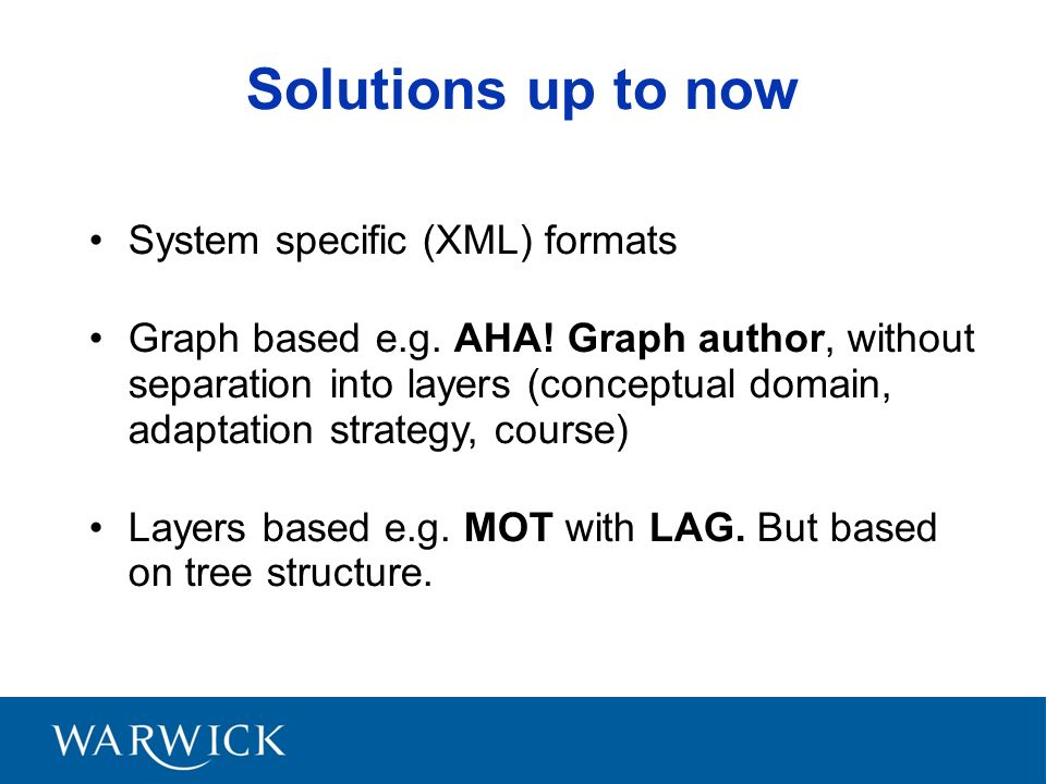 Solutions up to now System specific (XML) formats Graph based e.g.
